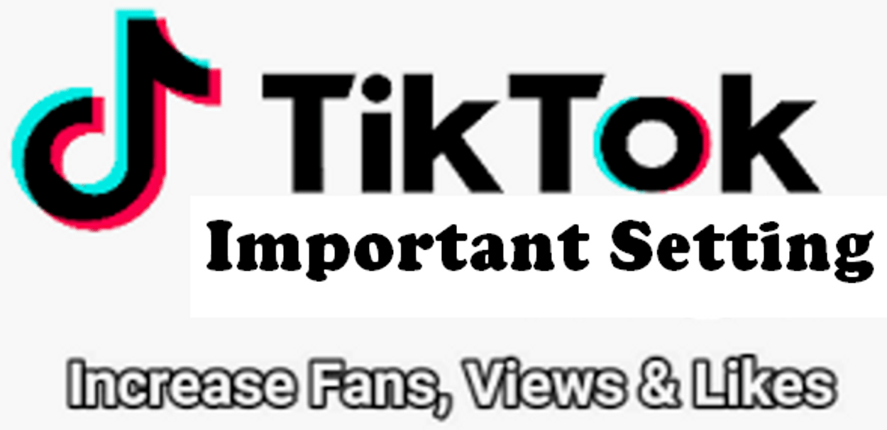 Important Settings of Tik Tok | Must Need For Increase your